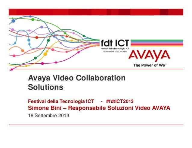 Avaya Video Collaboration Solutions Festival della Tecnologia ICT - #fdtICT2013 Simone Bini – Responsabile Soluzioni Video...
