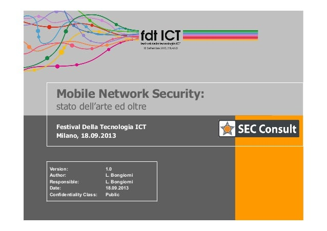 Mobile Network Security: stato dell'arte ed oltre Festival Della Tecnologia ICT Milano, 18.09.2013 Version: 1.0 Author: L....