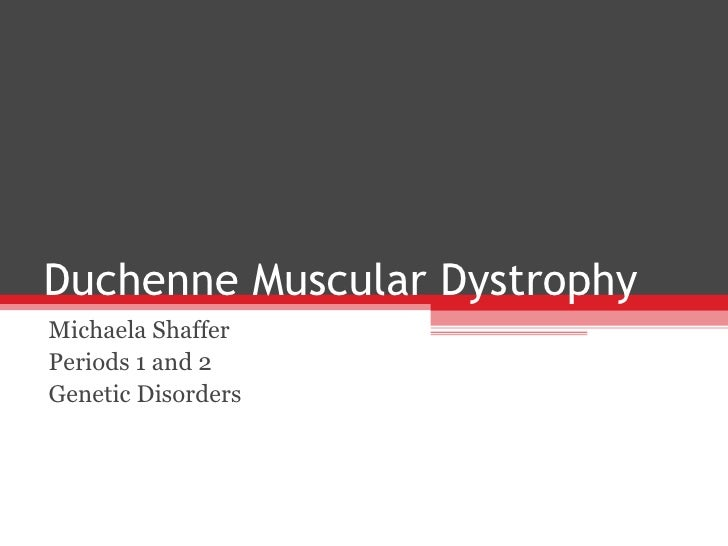 Duchenne Muscular Dystrophy  Michaela Shaffer Periods 1 and 2 Genetic Disorders