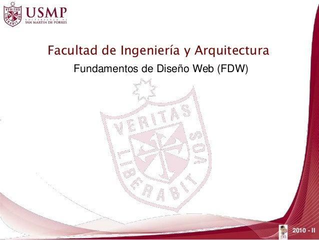 Facultad de Ingeniería y Arquitectura Fundamentos de Diseño Web (FDW) 2010 - II