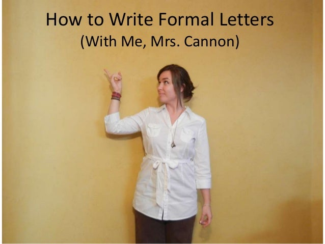 How to Write Formal Letters    (With Me, Mrs. Cannon)