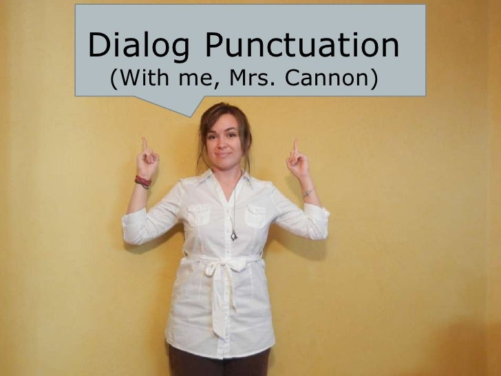 Dialog Punctuation <br />(With me, Mrs. Cannon)<br />
