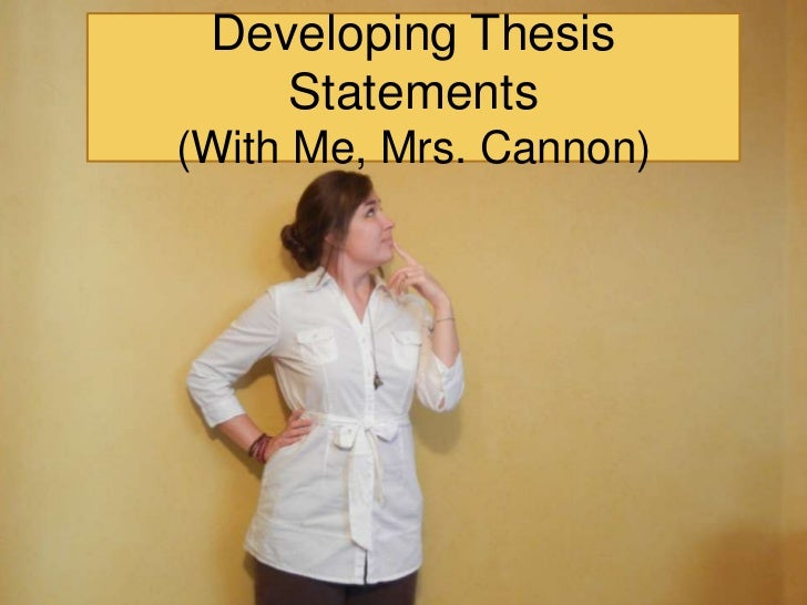 Developing Thesis    Statements(With Me, Mrs. Cannon)