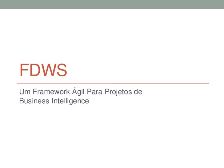 FDWSUm Framework Ágil Para Projetos deBusiness Intelligence