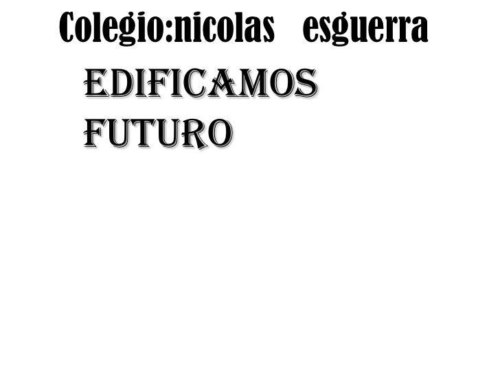 Colegio:nicolas esguerra Edificamos futuro