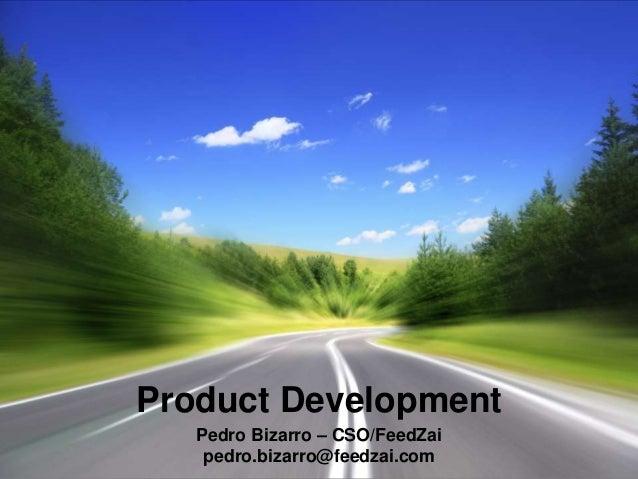 Product Development   Pedro Bizarro – CSO/FeedZai    pedro.bizarro@feedzai.com