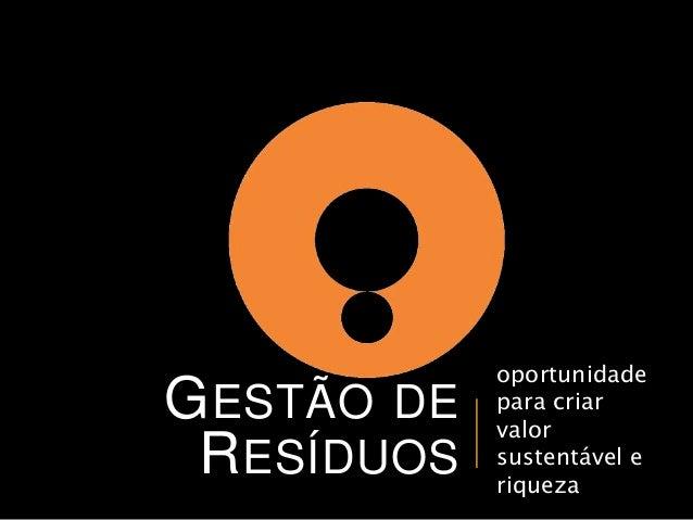 GESTÃO DE  RESÍDUOS  oportunidade  para criar  valor  sustentável e  riqueza