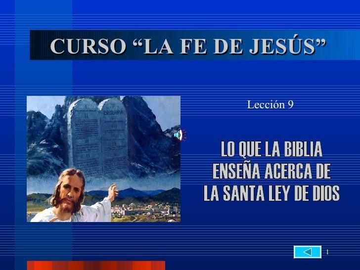 """CURSO """"LA FE DE JESÚS"""" Lección 9 LO QUE LA BIBLIA  ENSEÑA ACERCA DE  LA SANTA LEY DE DIOS"""