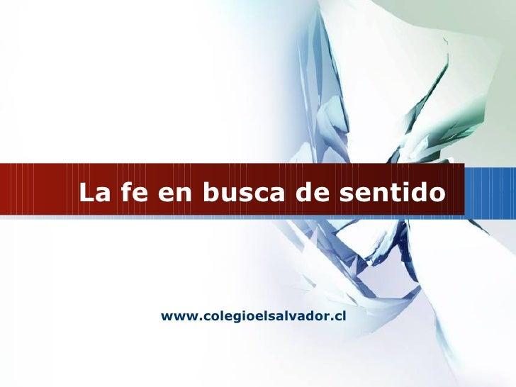 La fe en busca de sentido www.colegioelsalvador.cl