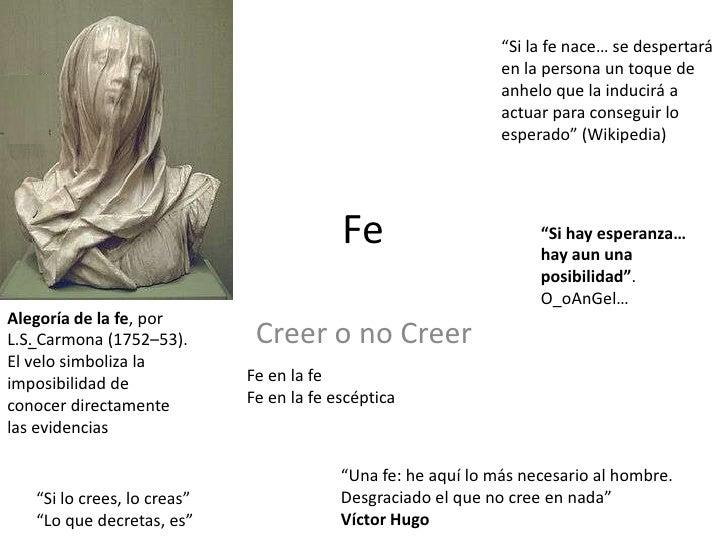 """Fe<br />Creer o no Creer<br />""""Si la fe nace… se despertará en la persona un toque de anhelo que la inducirá a actuar para..."""