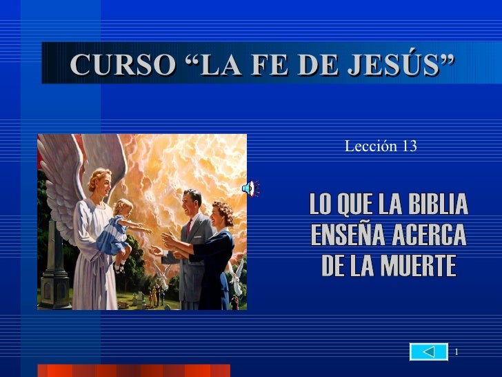 """CURSO """"LA FE DE JESÚS"""" Lección 13 LO QUE LA BIBLIA  ENSEÑA ACERCA  DE LA MUERTE"""