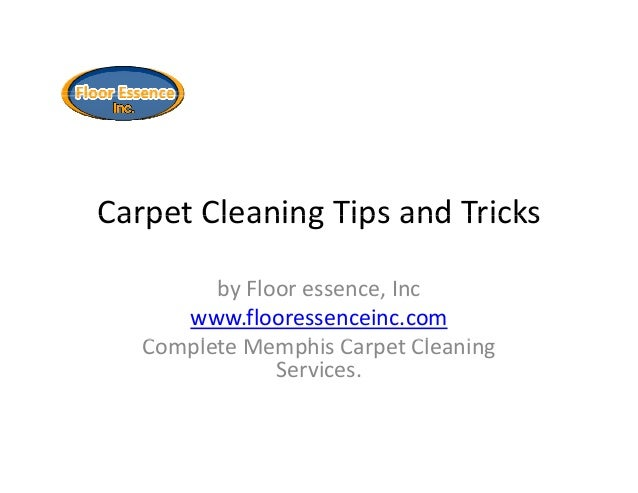 Carpet Cleaning Tips and TricksCarpet Cleaning Tips and Tricks by Floor essence, Inc www.flooressenceinc.com C l M hi C Cl...