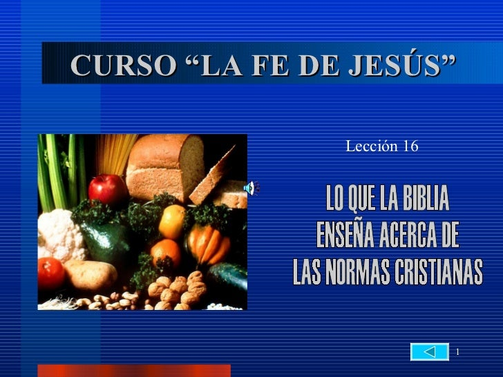 """CURSO """"LA FE DE JESÚS"""" Lección 16 LO QUE LA BIBLIA  ENSEÑA ACERCA DE  LAS NORMAS CRISTIANAS"""