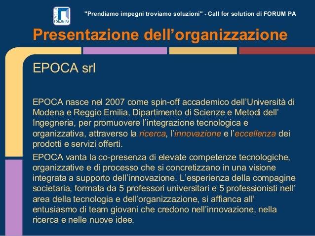 """""""Prendiamo impegni troviamo soluzioni"""" - Call for solution di FORUM PA EPOCA srl EPOCA nasce nel 2007 come spin-off accade..."""