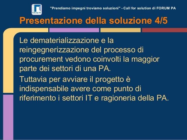 """""""Prendiamo impegni troviamo soluzioni"""" - Call for solution di FORUM PA Le dematerializzazione e la reingegnerizzazione del..."""