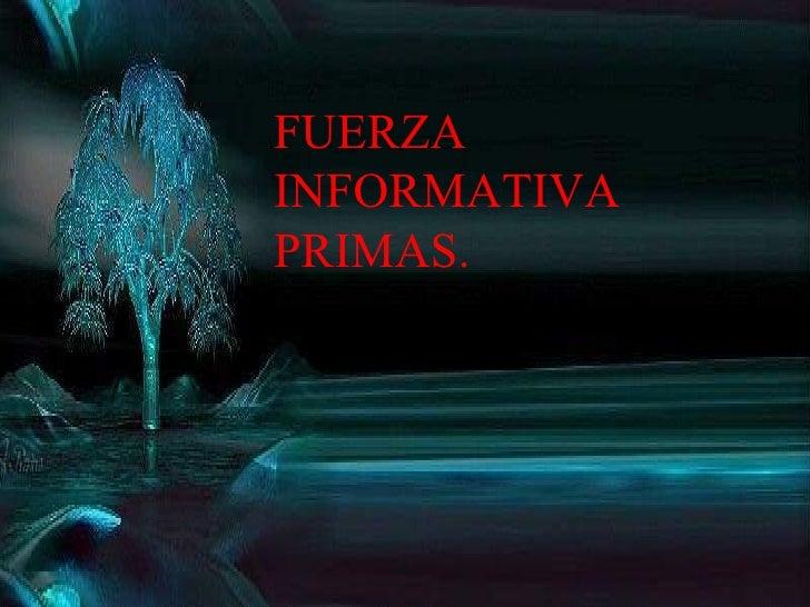 FUERZA INFORMATIVA PRIMAS.