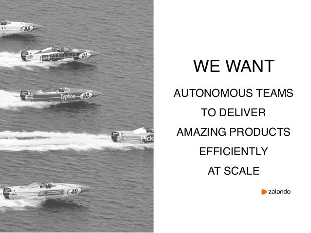 WE WANT AUTONOMOUS TEAMS TO DELIVER AMAZING PRODUCTS EFFICIENTLY AT SCALE