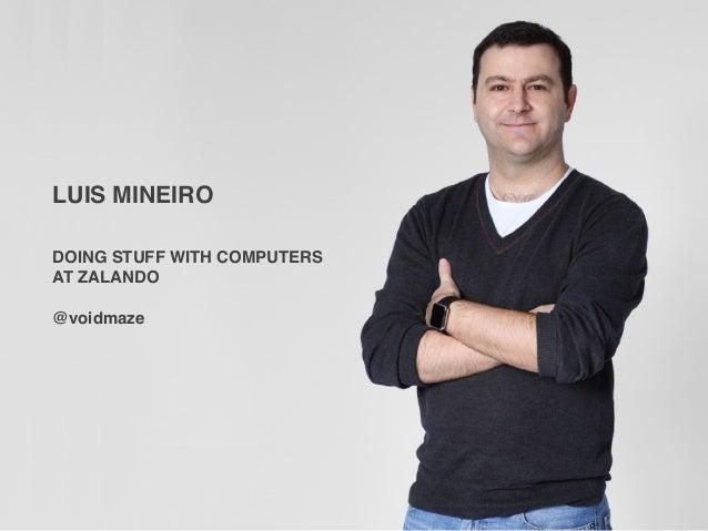 LUIS MINEIRO DOING STUFF WITH COMPUTERS AT ZALANDO  @voidmaze