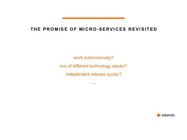 THE PROMISE OF MICRO-SERVICES REVISITED work autonomously? mix of different technology stacks? independent release cycles?...