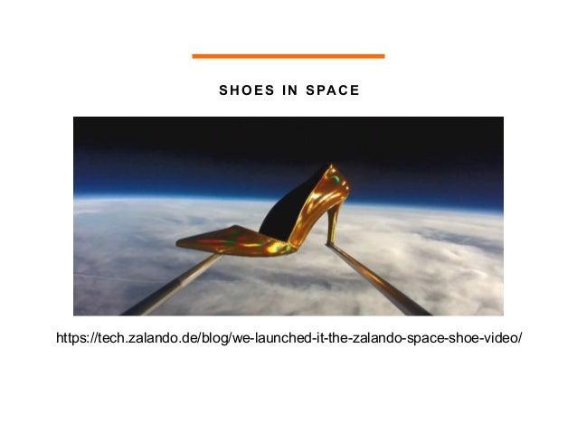 SHOES IN SPAC E https://tech.zalando.de/blog/we-launched-it-the-zalando-space-shoe-video/