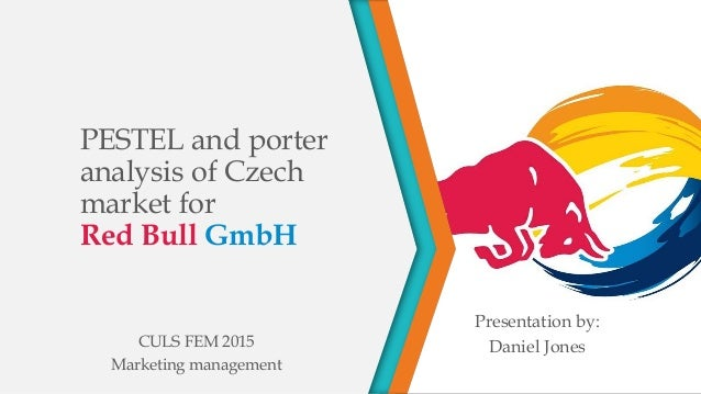 PESTEL and porter analysis of Czech market for Red Bull GmbH CULS FEM 2015 Marketing management Presentation by: Daniel Jo...