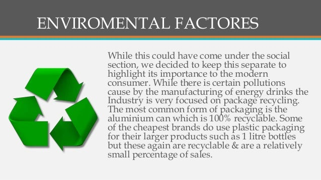 technological factors energy drinks Environmental factors of coca cola its beverages consist of energy drinks, juices, juice drinks, soft drinks, sports drinks technological shifts in information availability and processing power have virtually eliminated the information float from business processes.