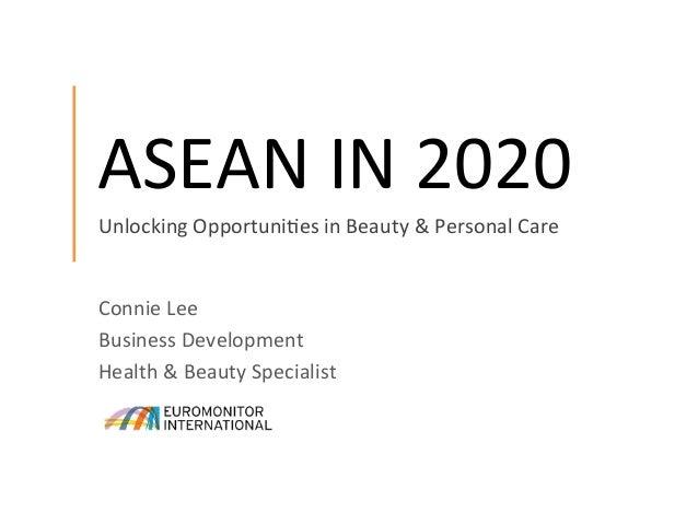 ASEAN  IN  2020   Connie  Lee   Business  Development   Health  &  Beauty  Specialist   Unlocking  ...