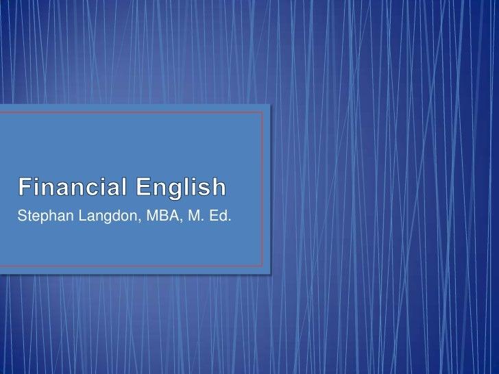 Financial English<br />Stephan Langdon, MBA, M. Ed.<br />