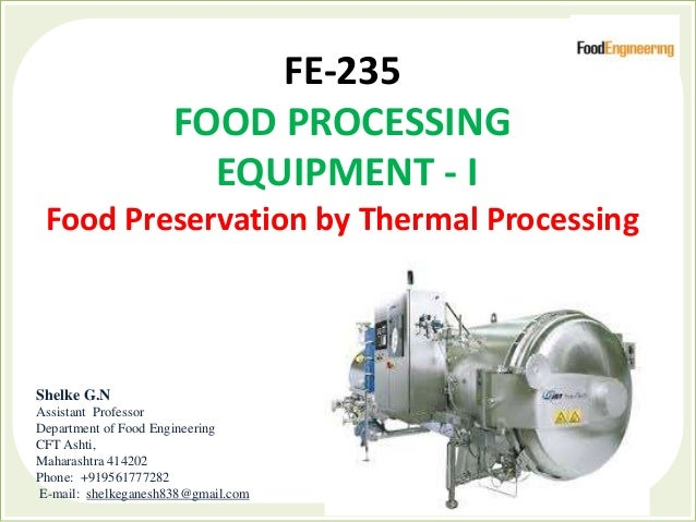 FE-235 FOOD PROCESSING EQUIPMENT - I Food Preservation by Thermal Processing Shelke G.N Assistant Professor Department of ...