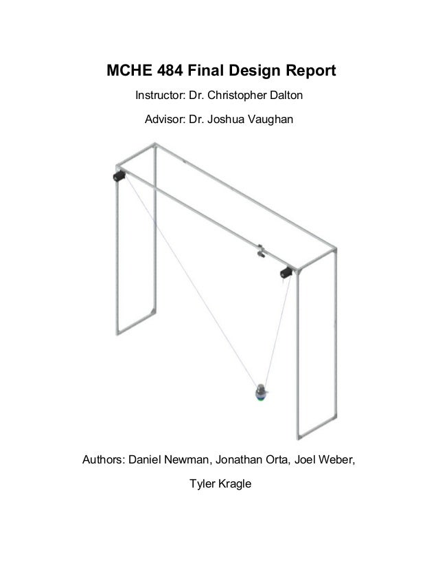 MCHE 484 Final Design Report Instructor: Dr. Christopher Dalton Advisor: Dr. Joshua Vaughan Authors: Daniel Newman, Jonath...