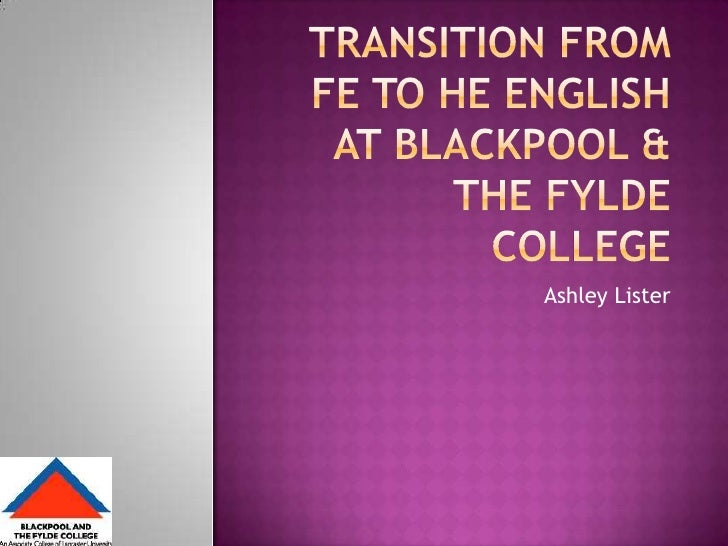 Transition from FE to HE English at Blackpool & The Fylde College<br />Ashley Lister<br />