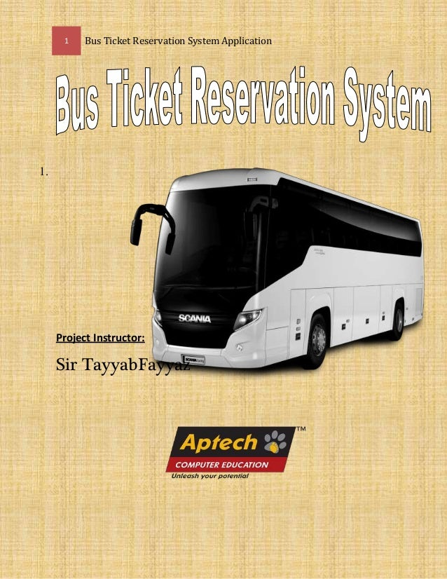 1 Bus Ticket Reservation System Application 1. Project Instructor: Sir TayyabFayyaz
