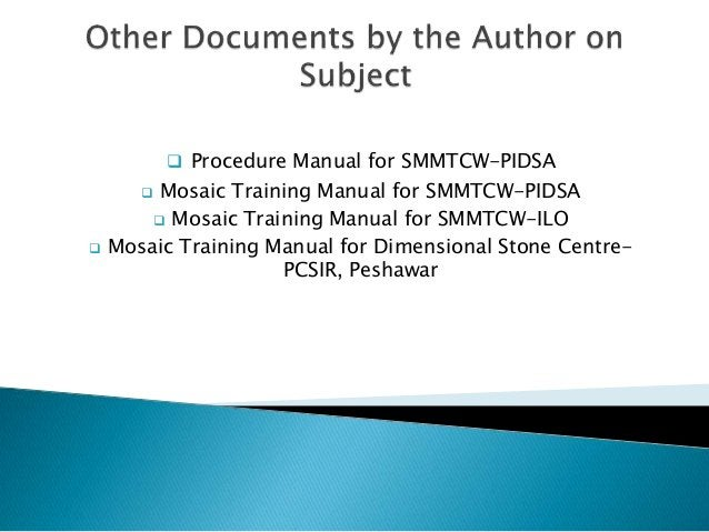  Procedure Manual for SMMTCW-PIDSA  Mosaic Training Manual for SMMTCW-PIDSA  Mosaic Training Manual for SMMTCW-ILO  Mo...