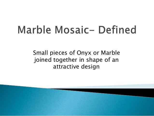 Small pieces of Onyx or Marble joined together in shape of an attractive design