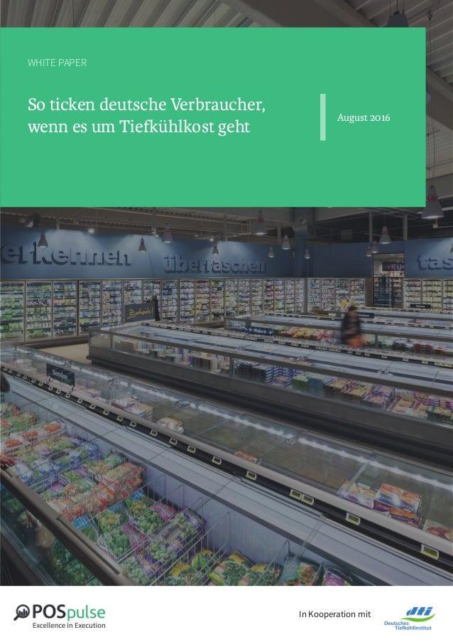 In Kooperation mit WHITE PAPER So ticken deutsche Verbraucher, wenn es um Tiefkühlkost geht August 2016