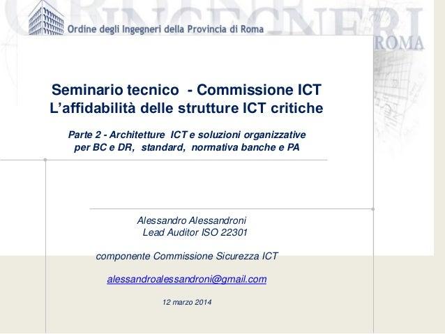 Seminario tecnico - Commissione ICT L'affidabilità delle strutture ICT critiche Parte 2 - Architetture ICT e soluzioni org...
