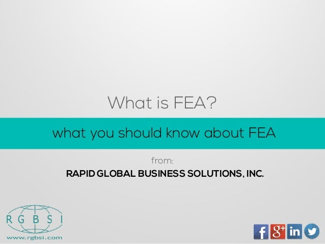 What is FEA?  RAPID GLOBAL BUSINESS SOLUTIONS, INC.  what you should know about FEA  from: