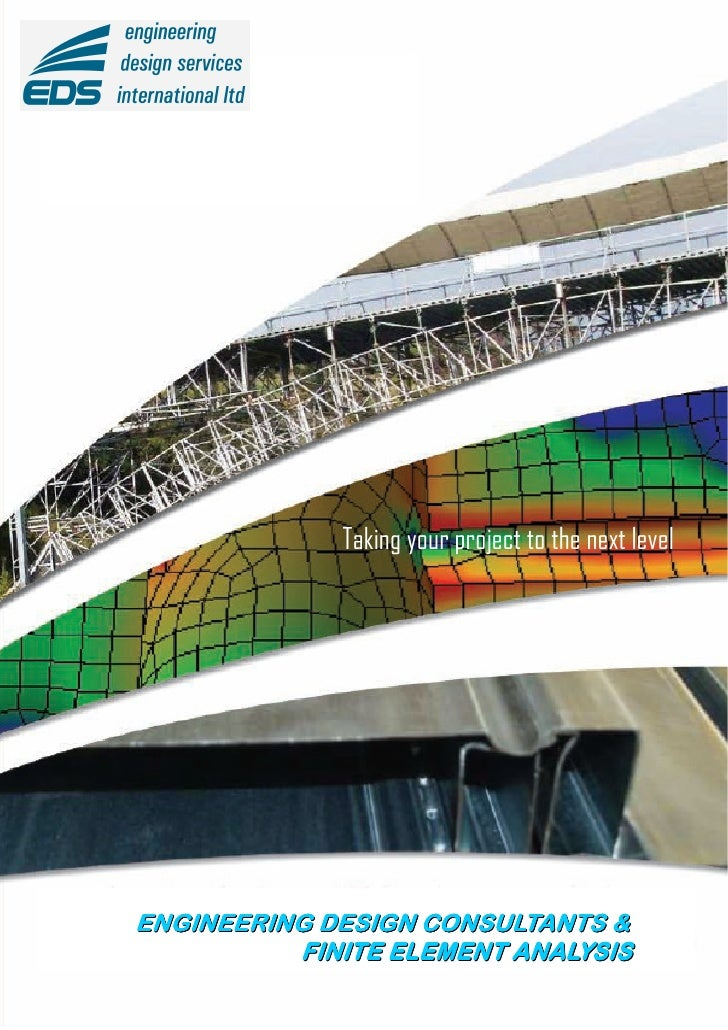 Taking your project to the next level     ENGINEERING DESIGN CONSULTANTS &           FINITE ELEMENT ANALYSIS