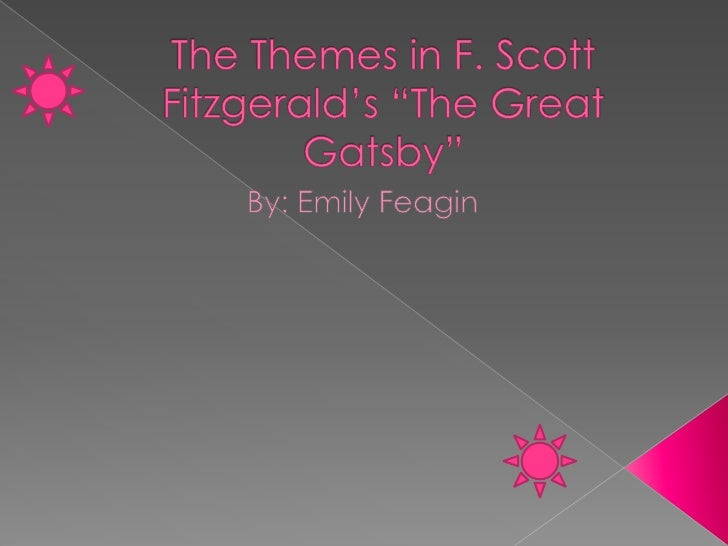 """The Themes in F. Scott Fitzgerald's """"The Great Gatsby""""<br />By: Emily Feagin<br />"""