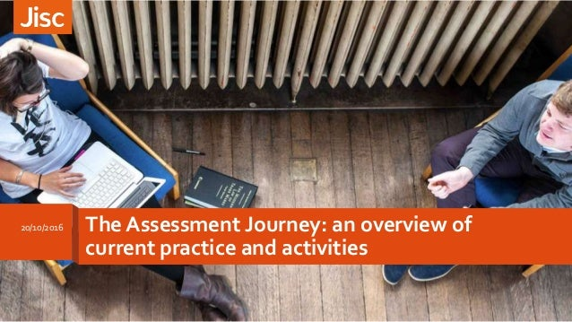 20/10/2016 The Assessment Journey: an overview of current practice and activities