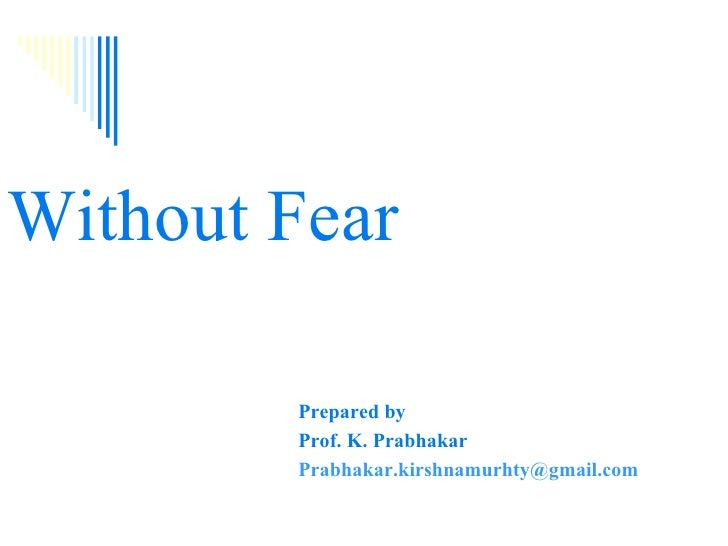 Without Fear   Prepared by Prof. K. Prabhakar [email_address]