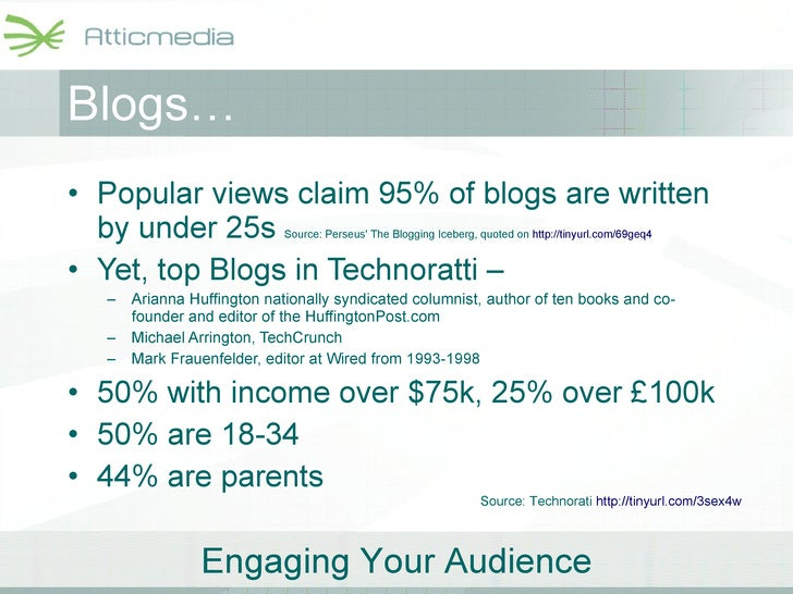 Blogs… <ul><li>Popular views claim 95% of blogs are written by under 25s  Source: Perseus' The Blogging Iceberg, quoted on...