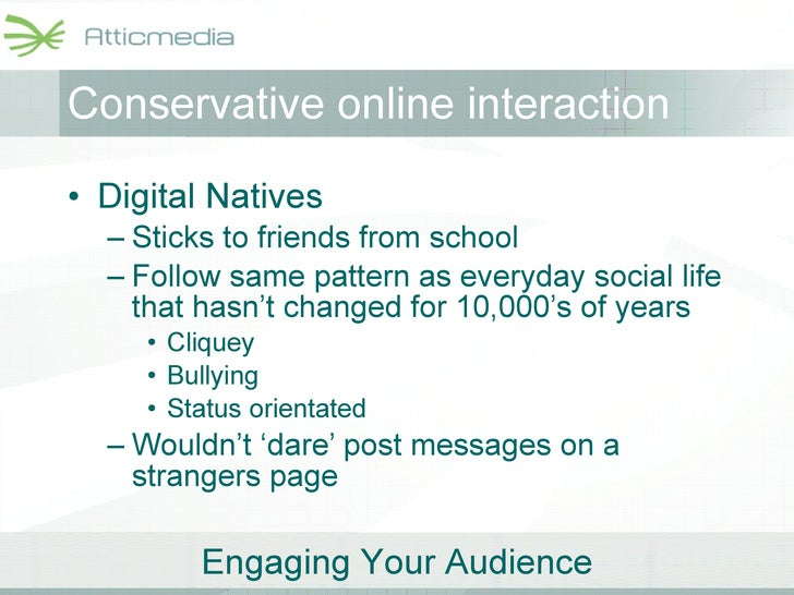 Conservative online interaction <ul><li>Digital Natives </li></ul><ul><ul><li>Sticks to friends from school </li></ul></ul...