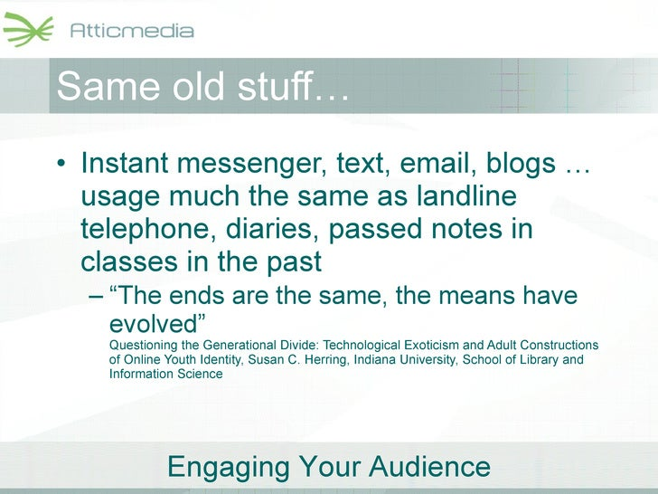 Same old stuff… <ul><li>Instant messenger, text, email, blogs … usage much the same as landline telephone, diaries, passed...