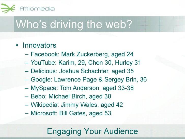 Who's driving the web? <ul><li>Innovators </li></ul><ul><ul><li>Facebook: Mark Zuckerberg, aged 24 </li></ul></ul><ul><ul>...