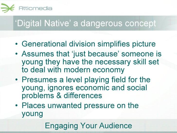 ' Digital Native' a dangerous concept <ul><li>Generational division simplifies picture </li></ul><ul><li>Assumes that 'jus...