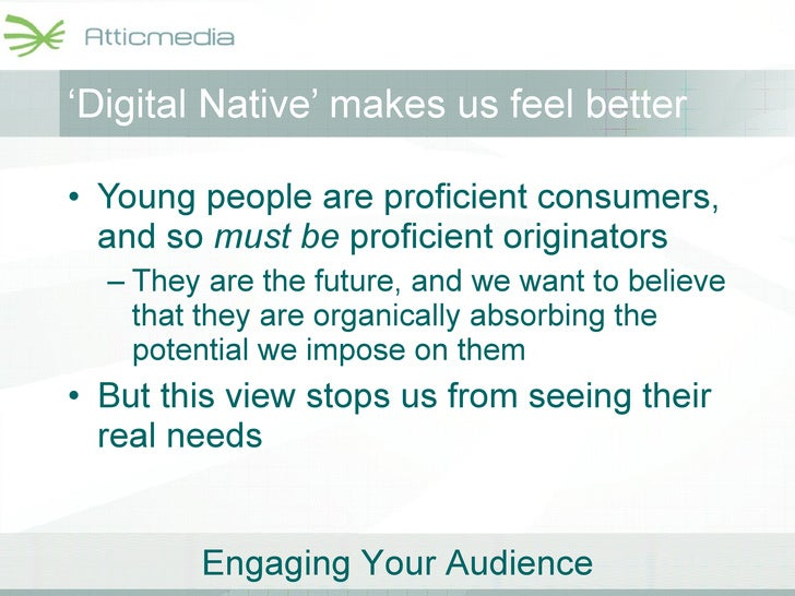 ' Digital Native' makes us feel better <ul><li>Young people are proficient consumers, and so  must be  proficient originat...