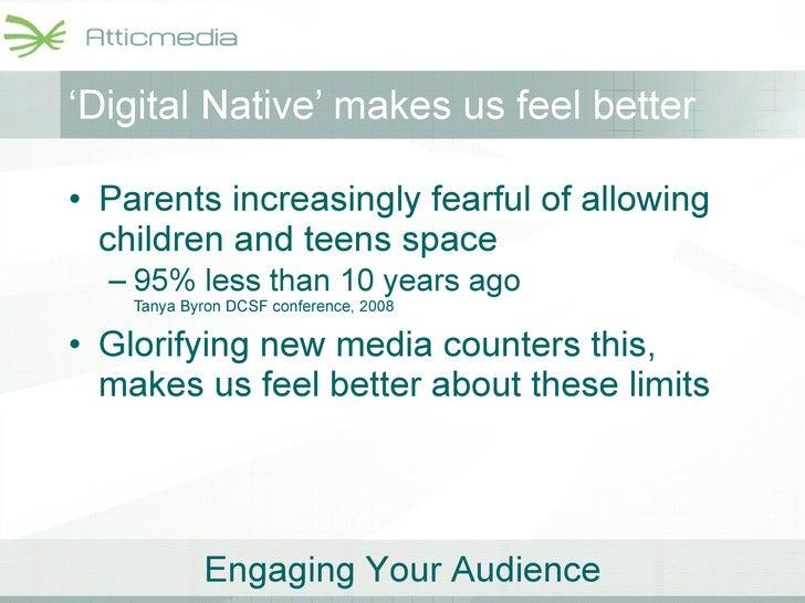 ' Digital Native' makes us feel better <ul><li>Parents increasingly fearful of allowing children and teens space </li></ul...