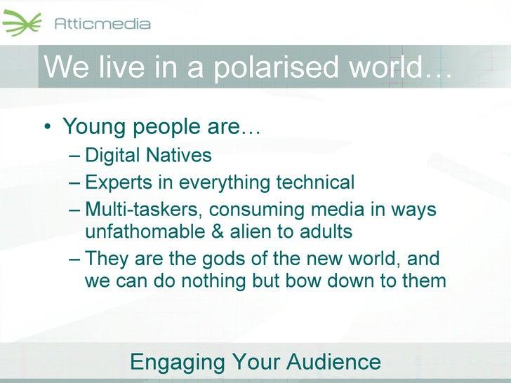 We live in a polarised world… <ul><li>Young people are… </li></ul><ul><ul><li>Digital Natives </li></ul></ul><ul><ul><li>E...