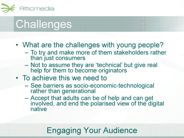 Challenges <ul><li>What are the challenges with young people? </li></ul><ul><ul><li>To try and make more of them stakehold...